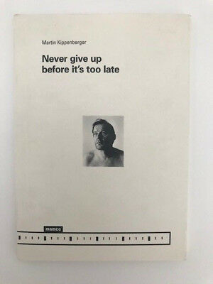 Martin Kippenberger - Never give up before it's too late - Rare Book