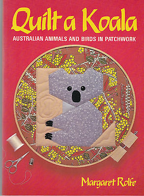 Quilt a Koala - Australian Animals & Birds in Patchwork - Margaret Rolfe