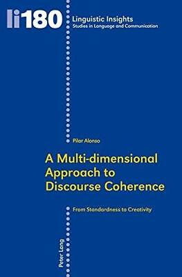 A Multi-Dimensional Approach to Discourse Coherence: From Standardness to...