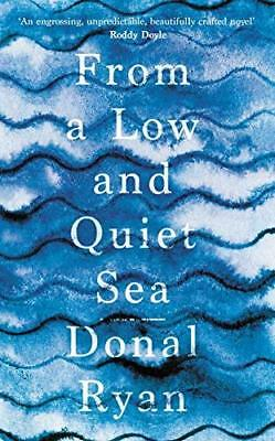 From a Low and Quiet Sea by Donal Ryan New Hardback Book