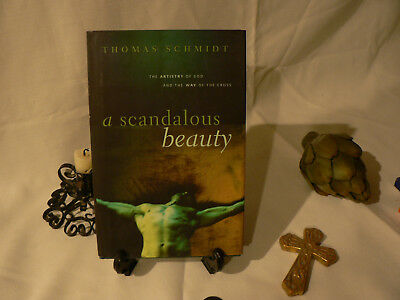 A Scandalous Beauty : The Artistry of God and the Way of the Cross by T. Schmidt