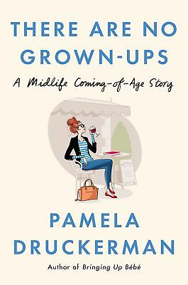 NEW There Are No Grown-ups: A Midlife Coming-of-Age Story by Pamela Druckerman