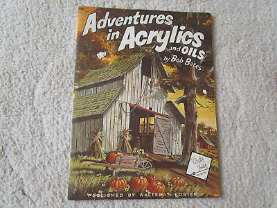 Adventures In Acrylics & Oils By Bob Bates.  A Walter Foster Publication