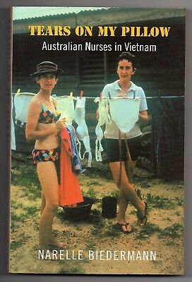 Tears on my Pillow- Australian Nurses in Vietnam by Narelle Biedermann - Softcov