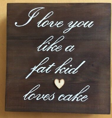 Wooden 'I Love You Like A Fat Kid Loves Cake' Plaque/sign - Wedding Decoration
