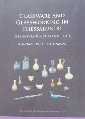 Glassware and Glassworking in Thessaloniki - 1st Century BC to 6th Century AD