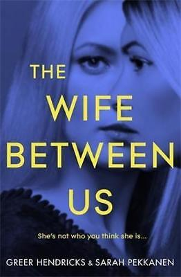 The Wife Between Us by Greer Hendricks and Sarah Pekkanen (2018 EB00K)