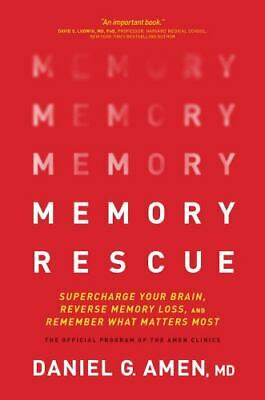 Memory Rescue : Supercharge Your Brain, Reverse Memory Loss, and Remember What..