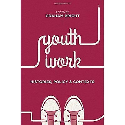 Youth Work: Histories, Policy and Contexts by Graham Bright (Paperback, 2015)