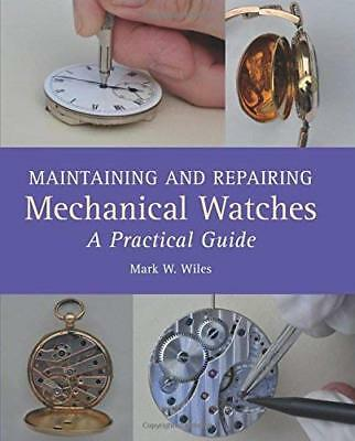 Maintaining and Repairing Mechanical Watches by Mark W Wiles New Hardback Book