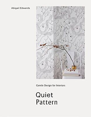 Quiet Pattern: Gentle Design for Interiors by Abigail Edwards New Hardback Book