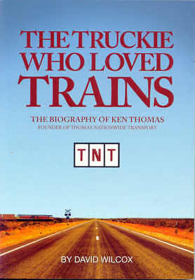 The Truckie Who Loved Trains The Biography of Ken Thomas founder of TNT