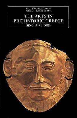 The Arts in Prehistoric Greece (The Yale University Press Pelican History of Art