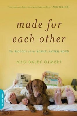 USED (GD) Made for Each Other: The Biology of the Human-Animal Bond by Meg Daley