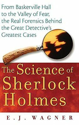 The Science of Sherlock Holmes: From Baskerville Hall to the Valley of Fear, the