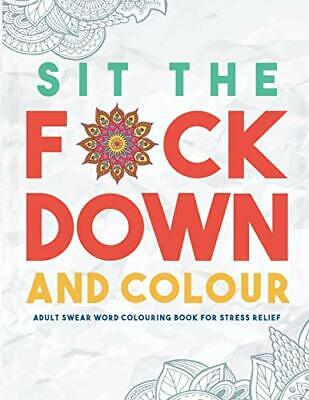 Sit the F*ck Down and Colou by Swear Word Colouring Book Grou New Paperback Book