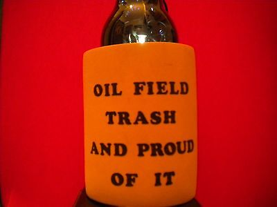 OFFER Oil Field Trash Proud Of It Koozie Redneck Roughneck Toolpusher Rednexican