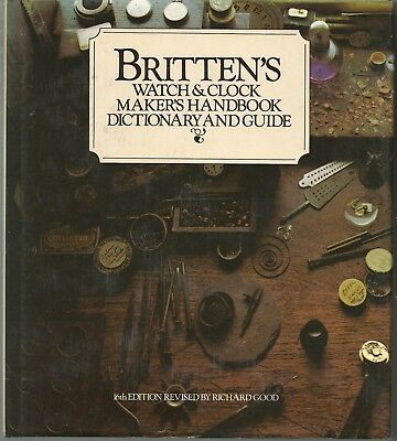 Watch & Clock Maker's Handbook Dictionary and Guide By F J Britten HB BK 1978