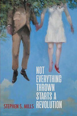 NEW Not Everything Thrown Starts a Revolution by Stephen S Mills