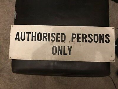 Metal Sign (Industrial Salvage) Vintage 'Authorised Person Only'