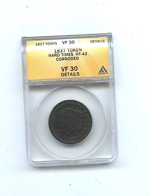 1837 Token, Hard Times HT-42, ANACS VF 30, Corroded