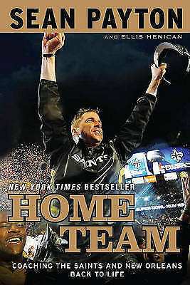 Home Team: Coaching the Saints and New Orleans Back to Life by Sean Payton,...