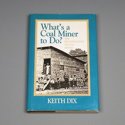 1988 book - What's a Coal Miner to Do: The Mechanization of Coal Mining - Dix