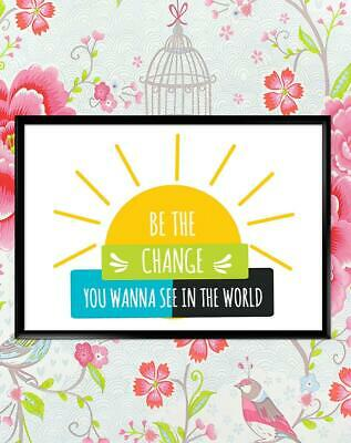 Be The Change You Want Motivational Inspirational Quote Poster Print Wall Art
