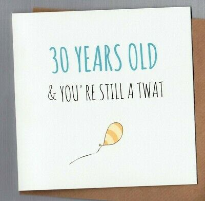 FUNNY 30TH BIRTHDAY CARD RUDE HUMOUR SARCASM BANTER CHEEKY THIRTY