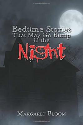 Bedtime Stories That May Go Bump in the Nig by Margaret Bloom New Paperback Book