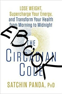 The Circadian Code: Lose Weight, Supercharge Your Energy [P-D-F]