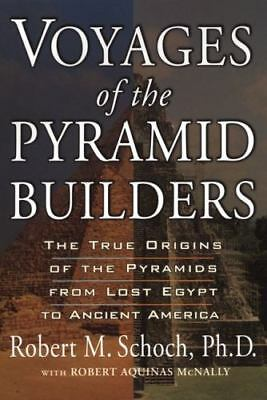 Voyages of the Pyramid Builders: The True Origins of the Pyramids from Lost