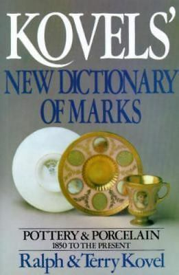 Kovels' New Dictionary of Marks : Pottery and Porcelain 1850 to Present by Ralph