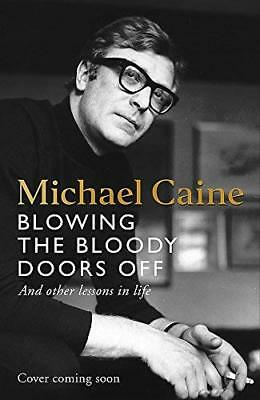 Blowing the Bloody Doors Off by Michael Caine New Hardback Book