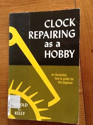 Clock Repairing As A Hobby, An Illustrated How To Guide For The Beginner