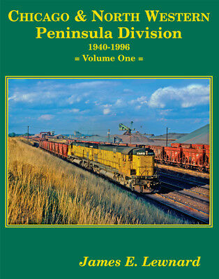 CHICAGO & NORTH WESTERN PENINSULA DIVISION 1940-1996 Volume One by Lewnard CNW