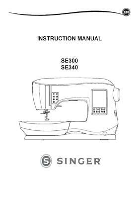 Singer Legacy SE 300 SE340 Instructions Manual User Guide BOUND COPY