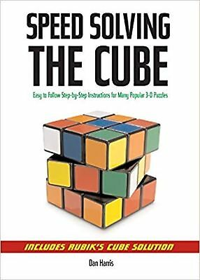 Speed Solving the Cube: Easy to Follow, Step-by-step Instructions for Many Po...
