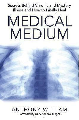 MEDICAL MEDIUM: SECRETS BEHIND CHRONIC AND MYSTERY ILLNESS by ANTHONY WILLIAM PB