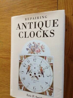 Repairing Antique CLOCKS 232 Page Hardback Book Good Very Condition, Eric Smith