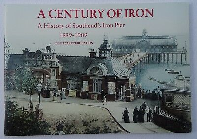 A Century of Iron  A History of Southend's Iron Pier 1889-1989 - P Dowie K Crowe