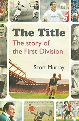 NEW The Title: The story of the First Division by Scott Murray