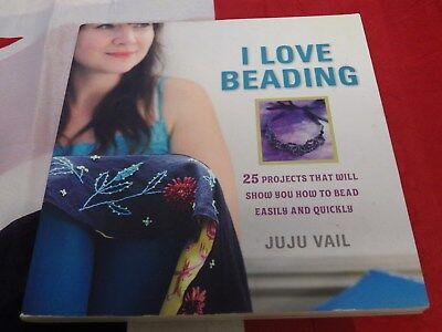 'I Love Beading' - Juju Vail (25 Projects that will show you how to bead easily