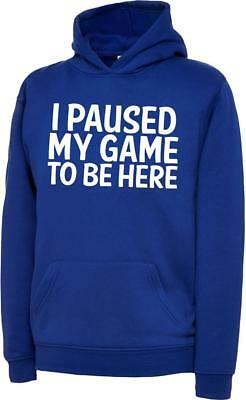I Paused My Game To Be Here Kids Boys Girls Childrens Gaming Gamers Hoody Hoodie