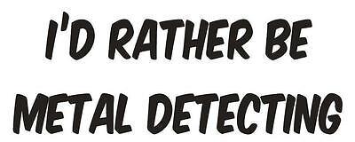 I'd rather be metal detecting window decal