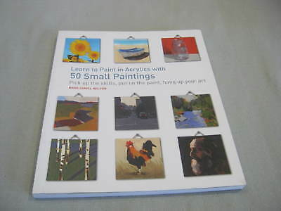 2015 Book Learn to Paint in Acrylics with 50 Small Paintings, Mark Daniel Nelson
