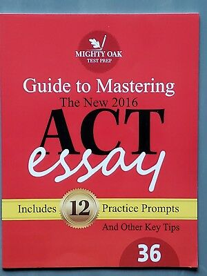 Mighty Oak Guide to Mastering the 2016 ACT Essay : For the New (2016-) 36-Point