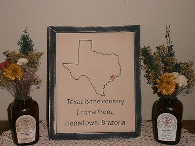 Texas Is The Country I come From, Primitive Stitchery, Can Do Any State