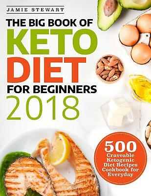 The Big Book of Keto Diet for Beginners 2018: 500 Craveable Keto Diet Recipes