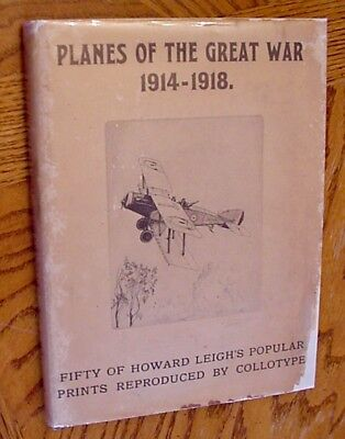 Planes Of The Great War, 1914-1918 With Fifty Howard Leigh Prints